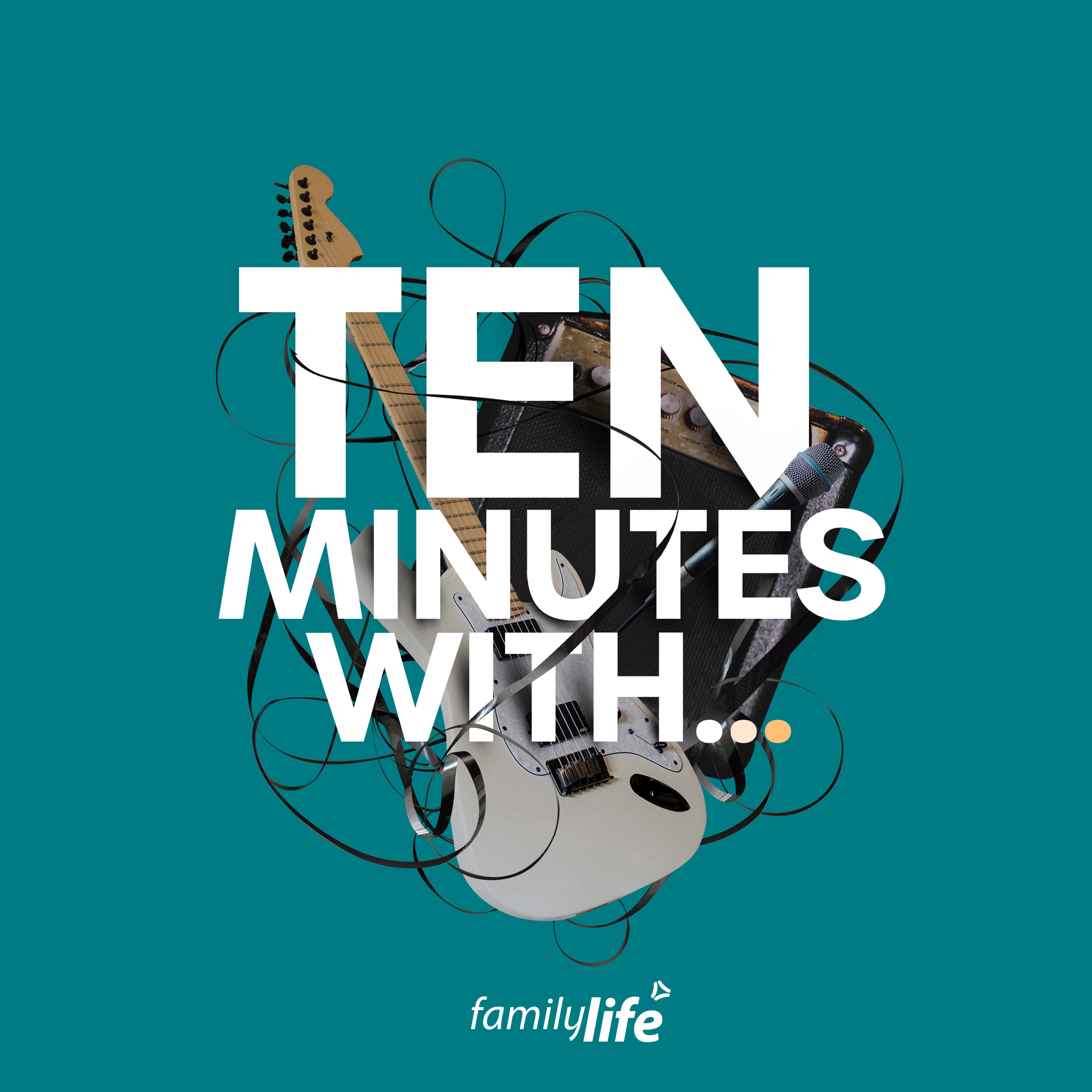 Ten Minutes With… – Family Life Podcasts